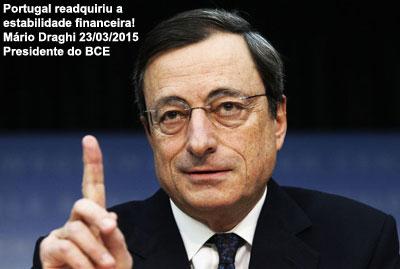 O Presidente do Banco Central Europeu (BCE) acabou de afirmar, Segunda-Feira dia 23/Março/2015 que o governo PSD/CDS fez com que Portugal tenha conseguido readquirir a estabilidade financeira e que o desemprego está a cair de forma muito rápida!!!...